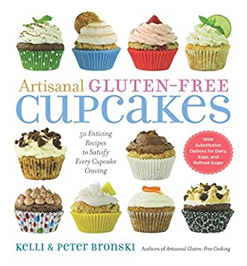Artisanal Gluten-Free Cupcakes: 50 From-Scratch Recipes to Delight Every Cupcake Devotee Gluten-Free and Otherwise 9781615190362