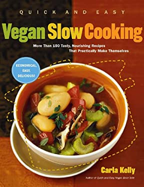 Quick and Easy Vegan Slow Cooking: More Than 150 Tasty, Nourishing Recipes That Practically Make Themselves 9781615190430