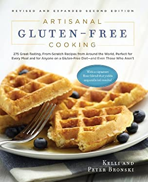 Artisanal Gluten-Free Cooking: 275 Great-Tasting, From-Scratch Recipes from Around the World, Perfect for Every Meal and for Anyone on a Gluten-Free 9781615190508