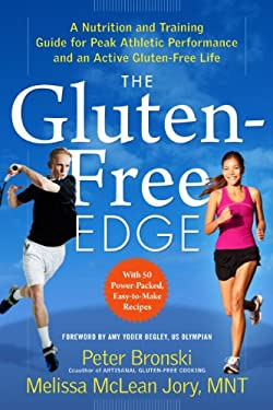 The Gluten-Free Edge: A Nutrition and Training Guide for Peak Athletic Performance and an Active Gluten-Free Life 9781615190522