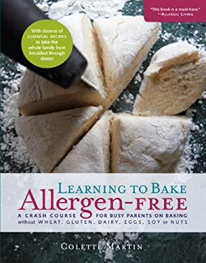Learning to Bake Allergen-Free: A Crash Course for Busy Parents on Baking Without Wheat, Gluten, Dairy, Eggs, Soy or Nuts 9781615190539