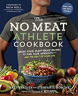 The No Meat Athlete Cookbook: Whole Food, Plant-Based Recipes to Fuel Your Workouts?and the Rest of Your Life