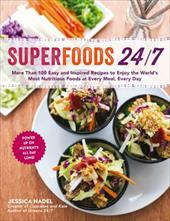 Superfoods 24/7: More Than 100 Easy and Inspired Recipes to Enjoy the World's Most Nutritious Foods at Every Meal, Every Day 22864130