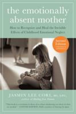 The Emotionally Absent Mother: How to Recognize and Heal the Invisible Effects of Childhood Emotional Neglect