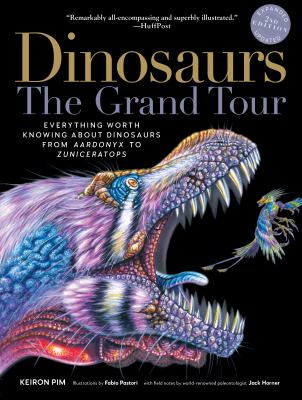 DinosaursThe Grand Tour, Second Edition: Everything Worth Knowing About Dinosaurs from Aardonyx to Zuniceratops
