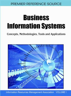 Business Information Systems: Concepts, Methodologies, Tools and Applications 9781615209699