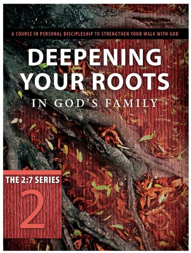 Deepening Your Roots in God's Family: A Course in Personal Discipleship to Strengthen Your Walk with God 9781615216383