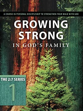 Growing Strong in God's Family: A Course in Personal Discipleship to Strengthen Your Walk with God 9781615216390