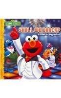 Sesame Street Shall We Dance?: A Book of Opposites 9781615241972