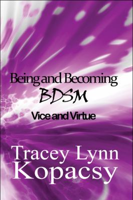 Being and Becoming Bdsm: Vice and Virtue 9781615461868