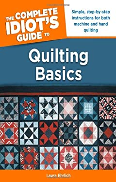 Quilting Basics - The Complete Idiots Guide