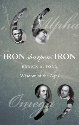 Iron Sharpens Iron: Wisdom of the Ages 9781615667932