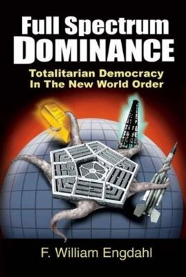 Full Spectrum Dominance: Totalitarian Democracy in the New World Order 9781615776542