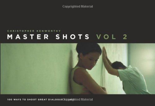 Master Shots, Volume 2: 100 Ways to Shoot Great Dialogue Scenes 9781615930555