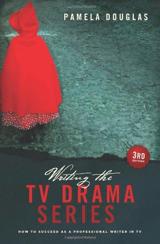 Writing the TV Drama Series: How to Succeed as a Professional Writer in TV 9781615930586