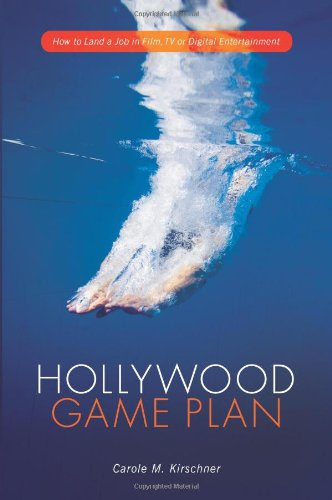 Hollywood Game Plan: How to Land a Job in Film, TV, or Digital Entertainment 9781615930869