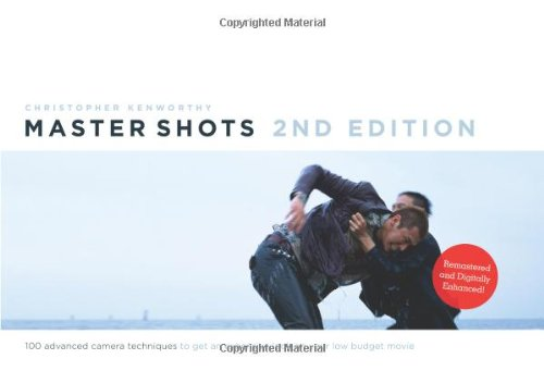 Master Shots Vol 1, 2nd Edition: 100 Advanced Camera Techniques to Get an Expensive Look on Your Low-Budget Movie 9781615930876