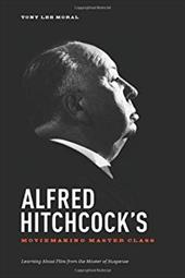 Alfred Hitchcock's Movie Making Master Class: Learning About Film from the Master of Suspense 20485725