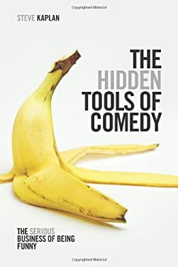 Hidden Tools of Comedy : The Serious Business of Being Funny