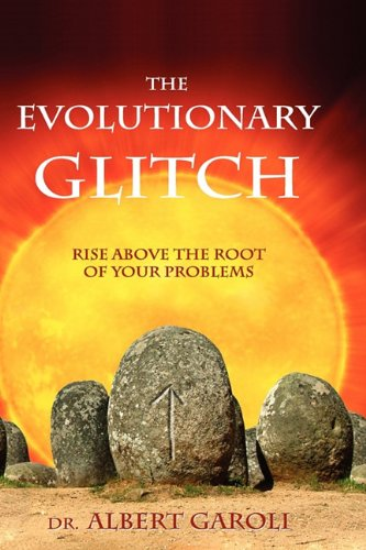 The Evolutionary Glitch: Rise Above the Root of Your Problems 9781615990184