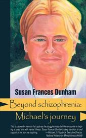 Beyond Schizophrenia: Michael's Journey - Dunham, Susan Frances
