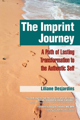 The Imprint Journey the Imprint Journey: A Path of Lasting Transformation Into Your Authentic Self a Path of Lasting Transformation Into Your Authenti 9781615990887