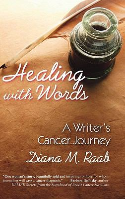 Healing with Words: A Writer's Cancer Journey 9781615991105