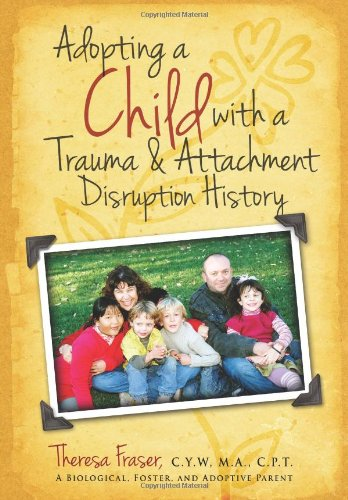 Adopting a Child with a Trauma and Attachment Disruption History: A Practical Guide 9781615991303