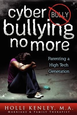 Cyber Bullying No More: Parenting a High Tech Generation 9781615991358