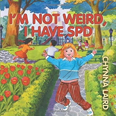 I'm Not Weird, I Have Sensory Processing Disorder (SPD): Alexandra's Journey (2nd Edition) 9781615991587