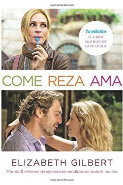 Come Reza ama: El Viaje de una Mujer Por Italia, India E Indonesia en Busca del Equilibrio Entre el Cuerpo y Espiritu = Eat Pray Love 9781616052218