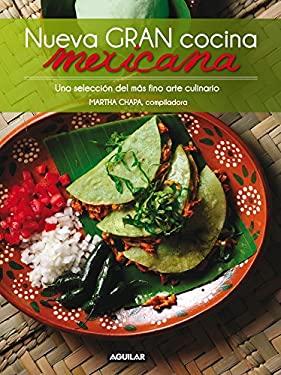 Nueva Gran Cocina Mexicana: Una Seleccion del Mas Fino Arte Culinario 9781616058654