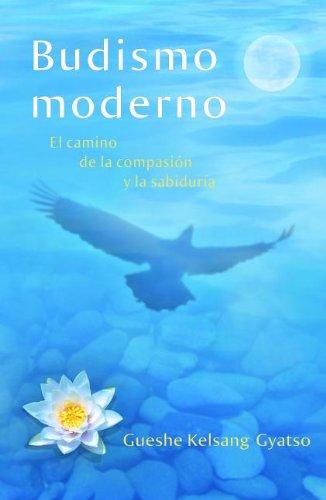 Budismo moderno: El camino de la compasion y la sabiduria = Modern Buddhism 9781616060114