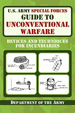 U.S. Army Special Forces Guide to Unconventional Warfare: Devices and Techniques for Incendiaries 9781616080099