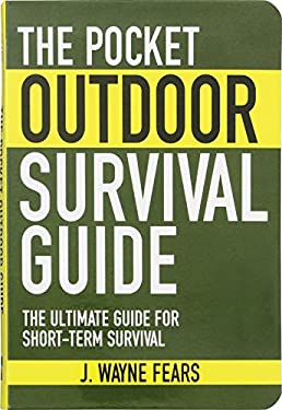 The Pocket Outdoor Survival Guide: The Ultimate Guide for Short-Term Survival 9781616080501