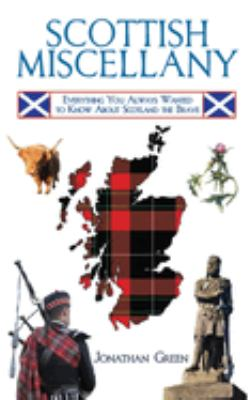 Scottish Miscellany: Everything You Always Wanted to Know about Scotland the Brave 9781616080631