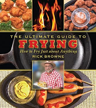 The Ultimate Guide to Frying: How to Fry Just about Anything 9781616080662