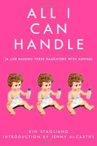 All I Can Handle: I'm No Mother Teresa: A Life Raising Three Daughters with Autism 9781616080693