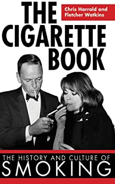 The Cigarette Book: The History and Culture of Smoking 9781616080730