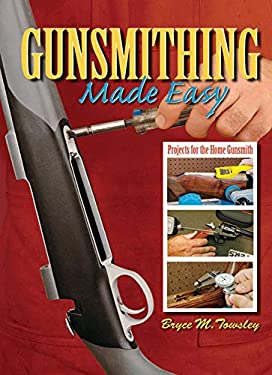 Gunsmithing Made Easy: Projects for the Home Gunsmith 9781616080778