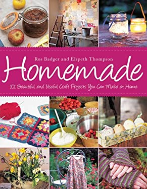 Homemade: 101 Beautiful and Useful Craft Projects You Can Make at Home 9781616080785