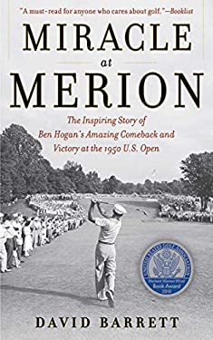 Miracle at Merion: The Inspiring Story of Ben Hogan's Amazing Comeback and Victory at the 1950 U.S. Open 9781616080822