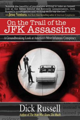 On the Trail of the JFK Assassins: A Groundbreaking Look at America's Most Infamous Conspiracy 9781616080860