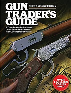 Gun Trader's Guide: A Complete Fully-Illustrated Guide to Modern Firearms with Current Market Values 9781616080884