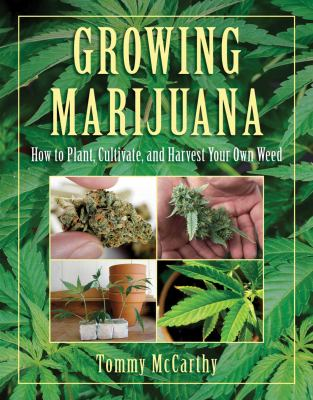 Growing Marijuana: How to Plant, Cultivate, and Harvest Your Own Weed 9781616080938