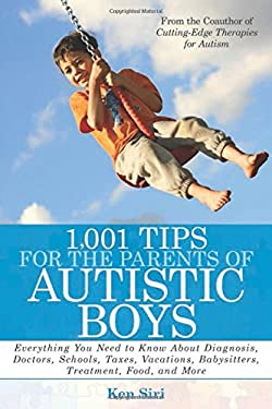1,001 Tips for the Parents of Autistic Boys: Everything You Need to Know about Diagnosis, Doctors, Schools, Taxes, Vacations, Babysitters, Treatments, 9781616081058