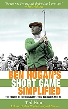 Ben Hogan's Short Game Simplified: The Secret to Hogan's Game from 120 Yards and in 9781616081126
