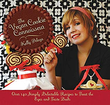 The Vegan Cookie Connoisseur: Over 140 Simply Delicious Recipes That Treat the Eyes and Taste Buds 9781616081218