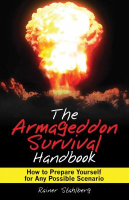 The Armageddon Survival Handbook: How to Prepare Yourself for Any Possible Scenario 9781616081256