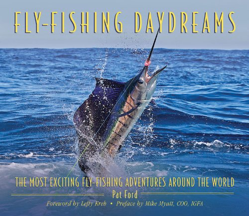 Fly-Fishing Daydreams: The Most Exciting Fly-Fishing Adventures Around the World 9781616081300